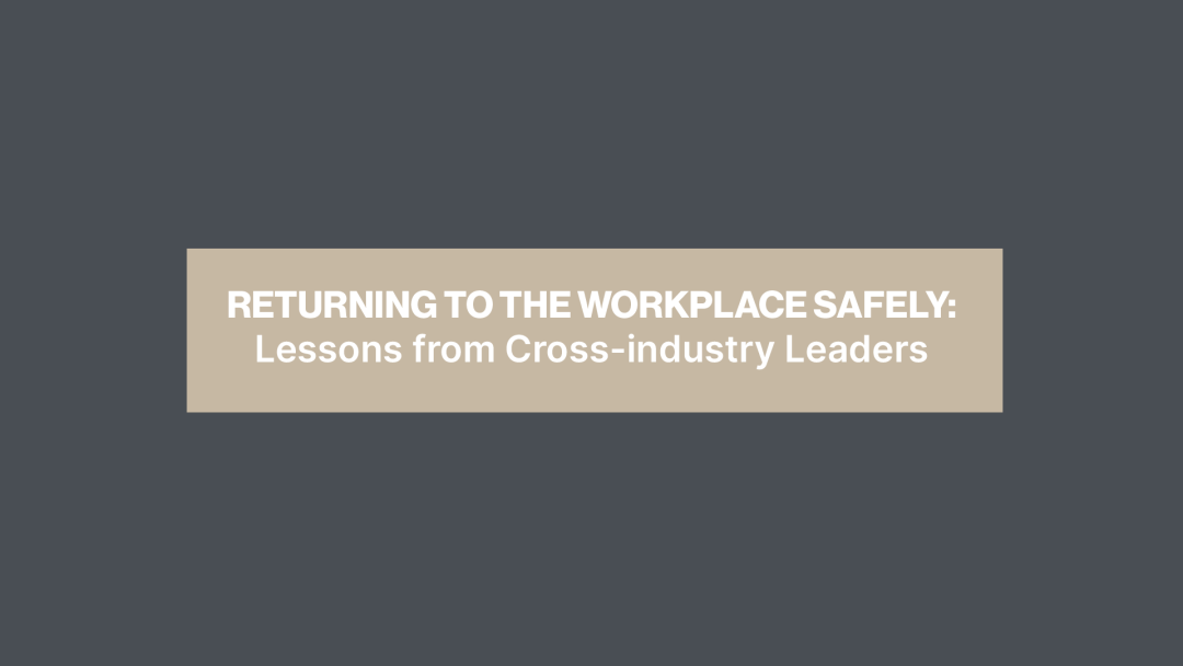 Returning to the Workplace safely: Lessons from cross-industry leaders