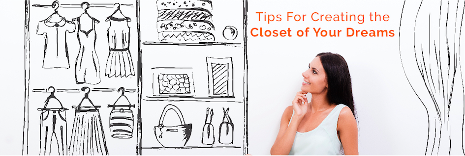 4 Tips to Create a Dream Closet