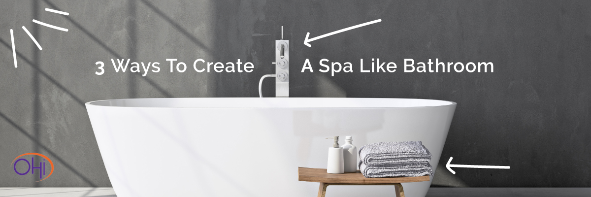 Three Ways to Create a Spa-like Feeling in Your Bathroom