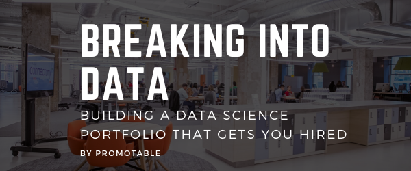 Breaking into Data: Building a Data Science Portfolio that gets you Hired
