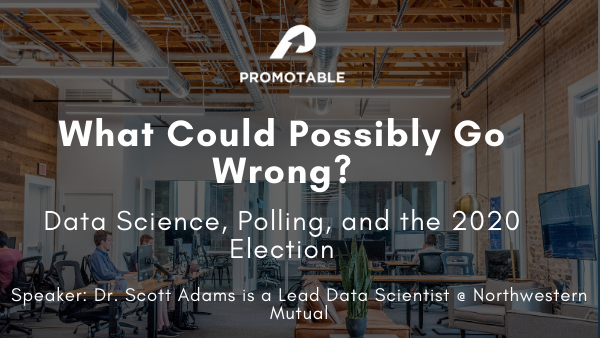 What Could Possibly Go Wrong: Data Science, Polling, and the 2020 Election