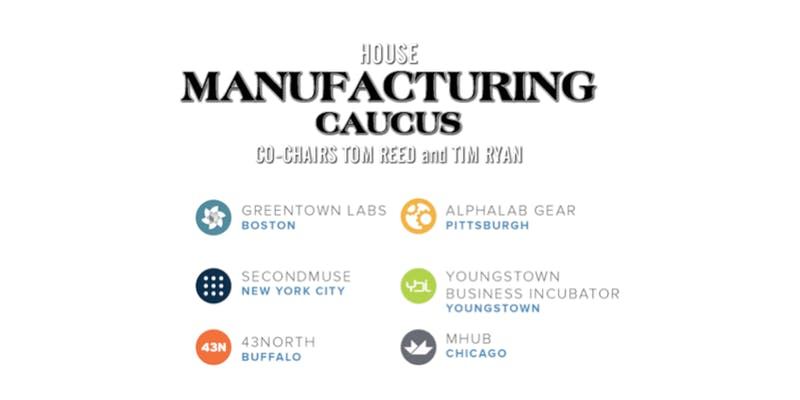 House Manufacturing Caucus: How Manufacturing Incubators are Powering Growth Across America