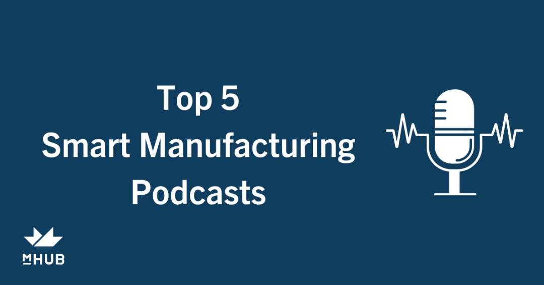 Top 5 Smart Manufacturing Podcasts You Should Be Listening To