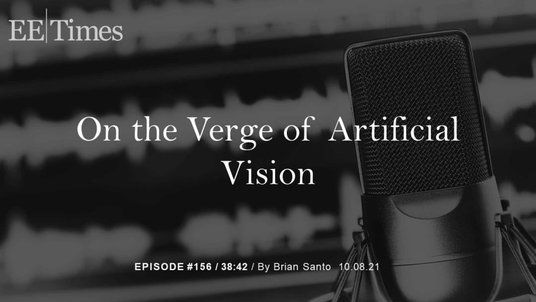On the Verge of Artificial Vision EE|Times with CEO Philip Troyk