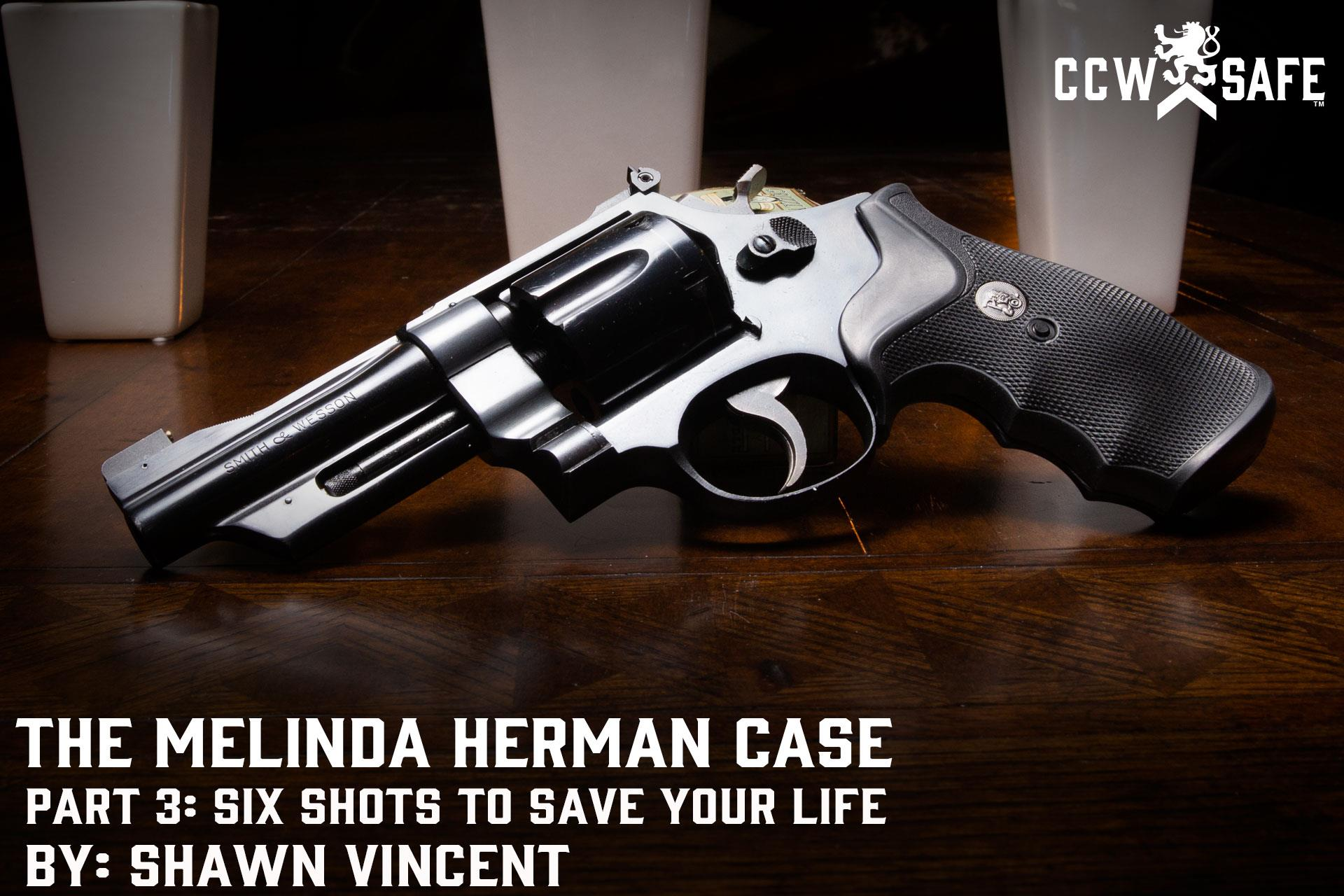 The Melinda Herman Case Part 3: Six Shots to Save Your Life