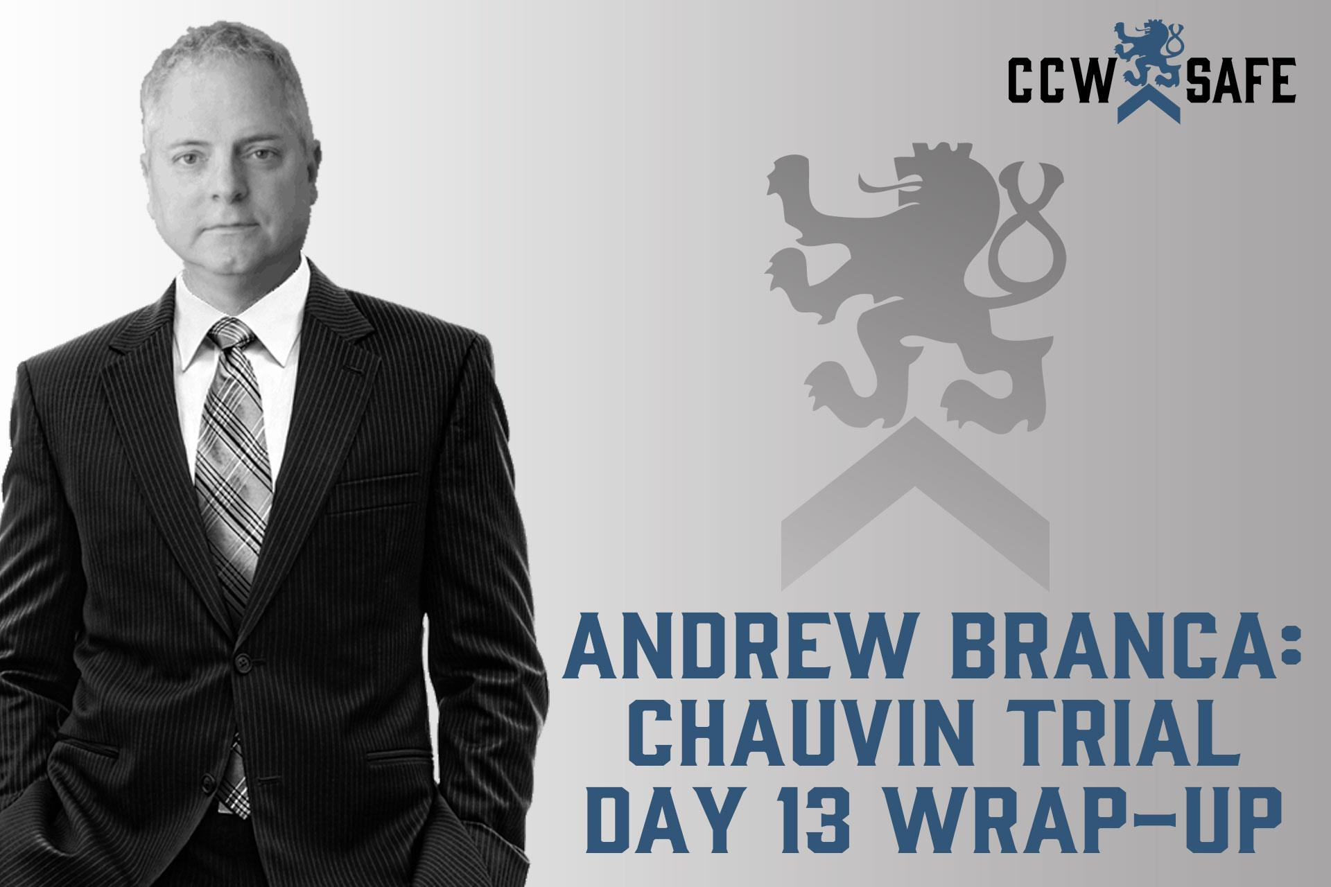 Andrew Branca: Chauvin Trial Day 13 Wrap-Up