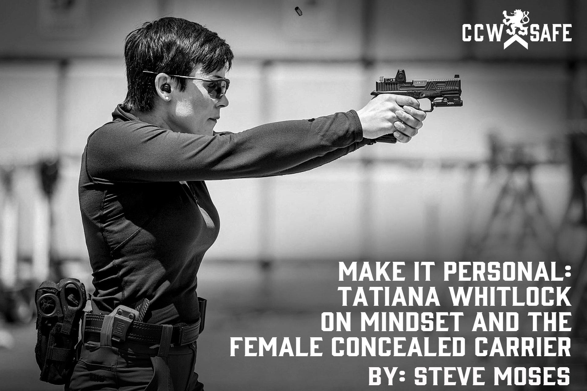 MAKE IT PERSONAL: TATIANA WHITLOCK ON MINDSET AND THE FEMALE CONCEALED CARRIER PT. 1