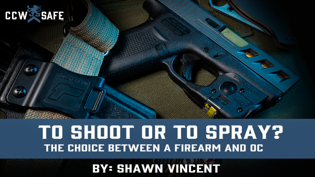 To Shoot or To Spray? The choice between a firearm and OC