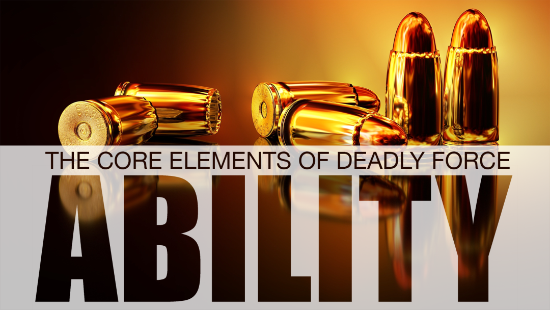 Core Elements of Deadly Force: Ability