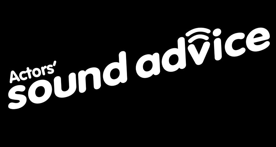 Actors' SOUND ADVICE