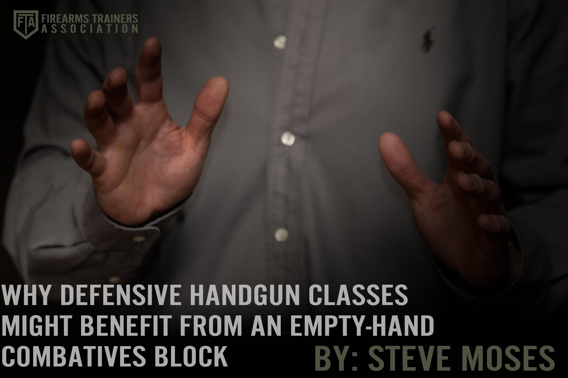 WHY DEFENSIVE HANDGUN CLASSES MIGHT BENEFIT FROM AN EMPTY-HAND COMBATIVES BLOCK