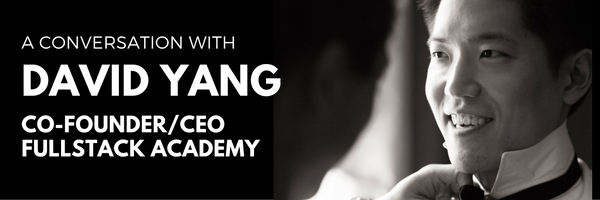 A Conversation with David Yang, Co-Founder and CEO of Fullstack Academy