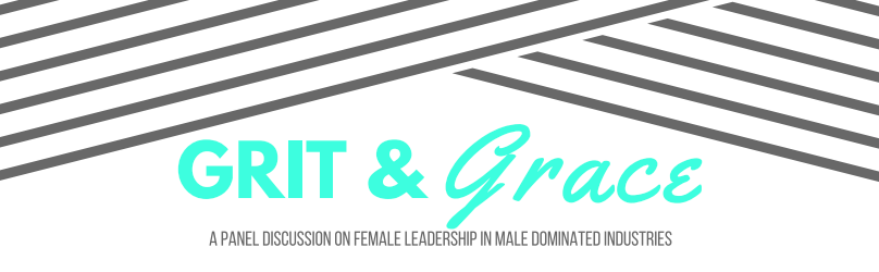Grit & Grace - Female Leaders in Male Dominated Industries