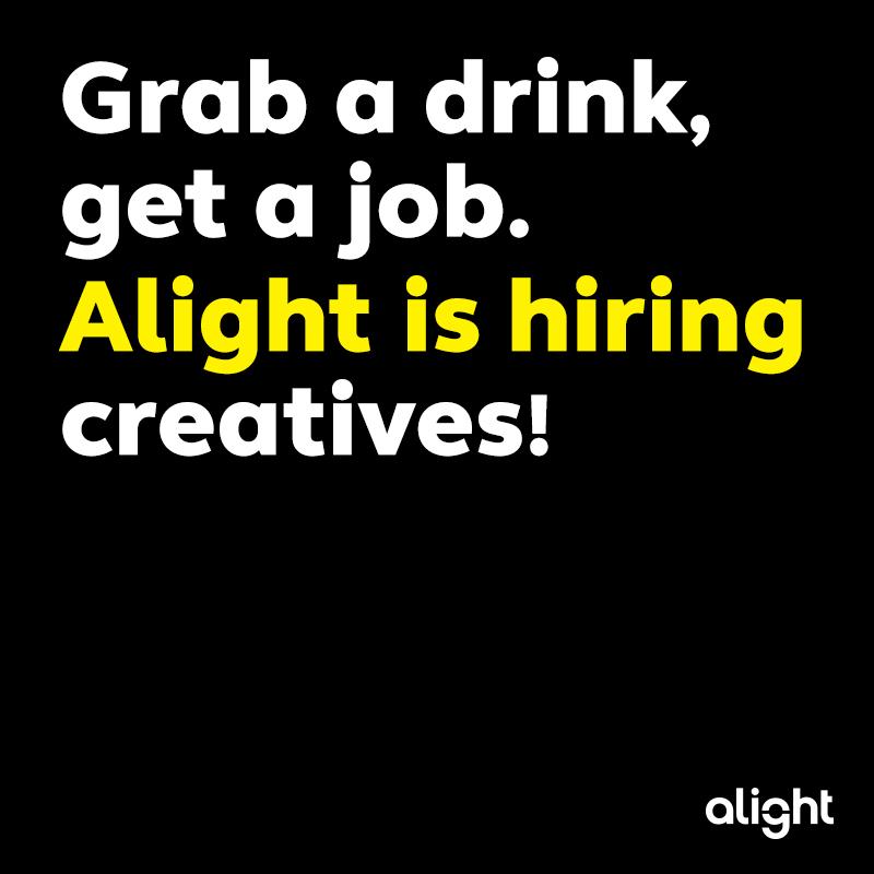Grab a drink, get a job. Alight is hiring Creatives!