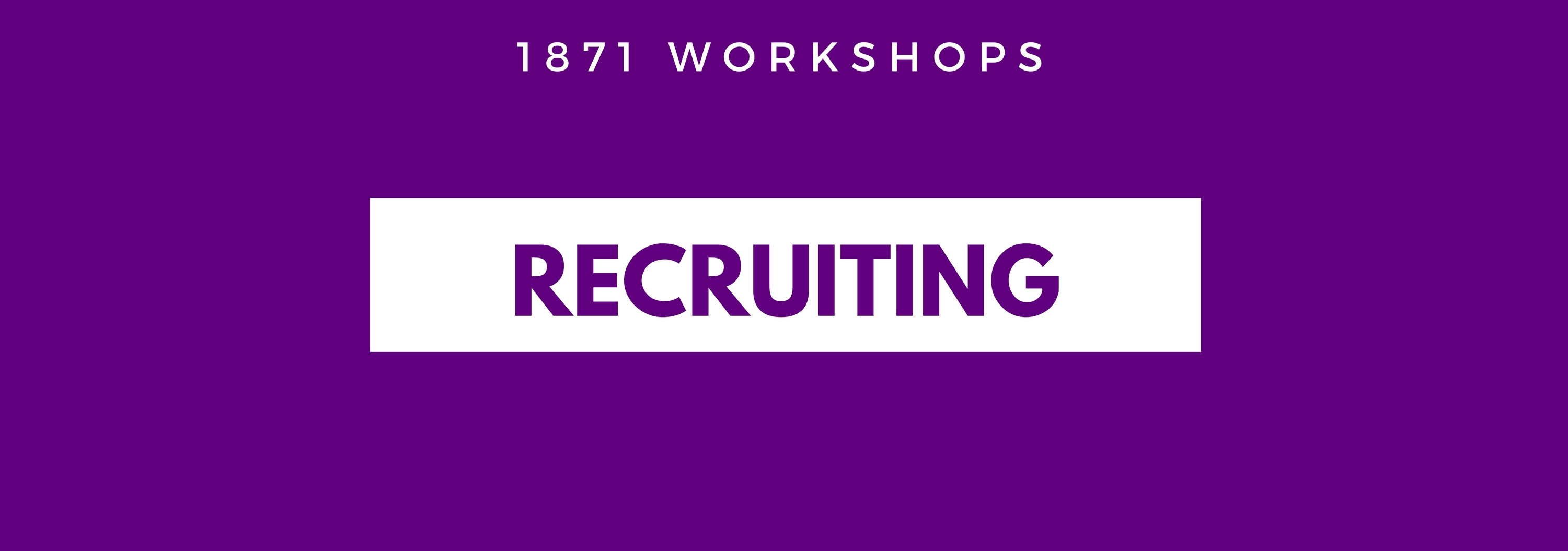 So You Need to Recruit a Team: Understanding 1871's Recruiting Program
