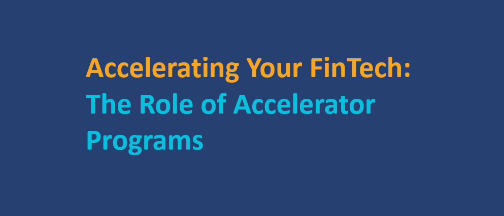Accelerating Your FinTech: The Role of Accelerator Programs