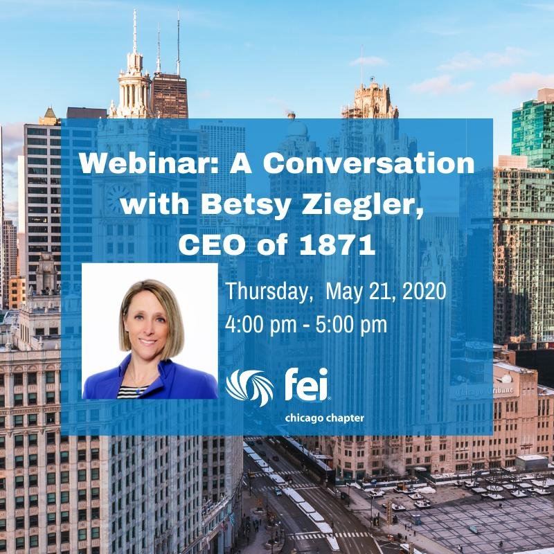 FEI Chicago Webinar: A Conversation with Betsy Ziegler, CEO of 1871