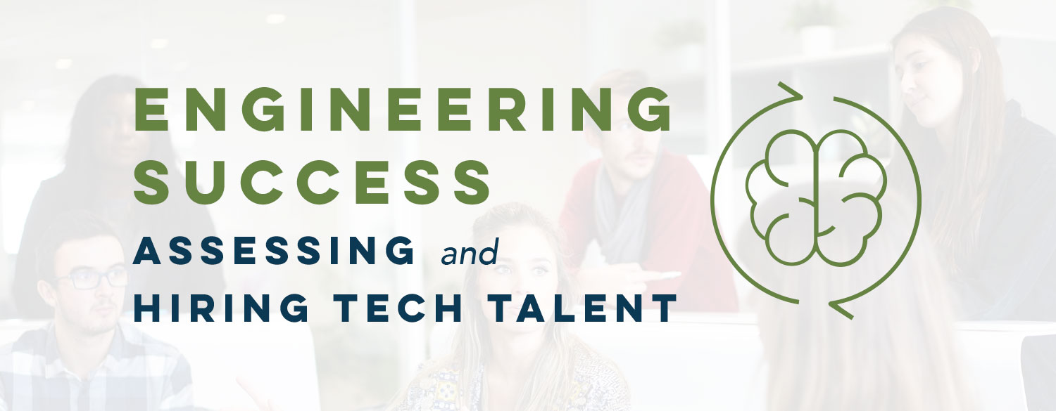 Engineering Success: Assessing and Hiring Tech Talent