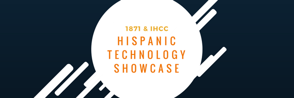 1871 & IHCC Hispanic Technology Showcase