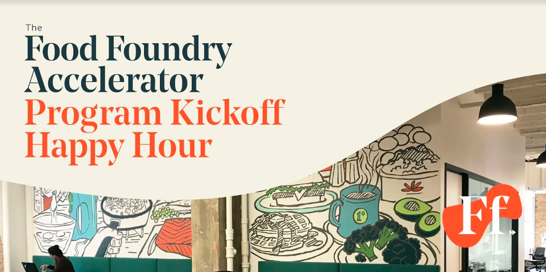 The Food Foundry Accelerator Program Kickoff Happy Hour