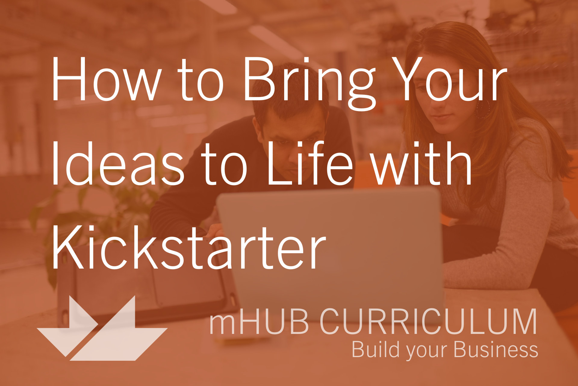 How to Bring Your Ideas to Life with Kickstarter