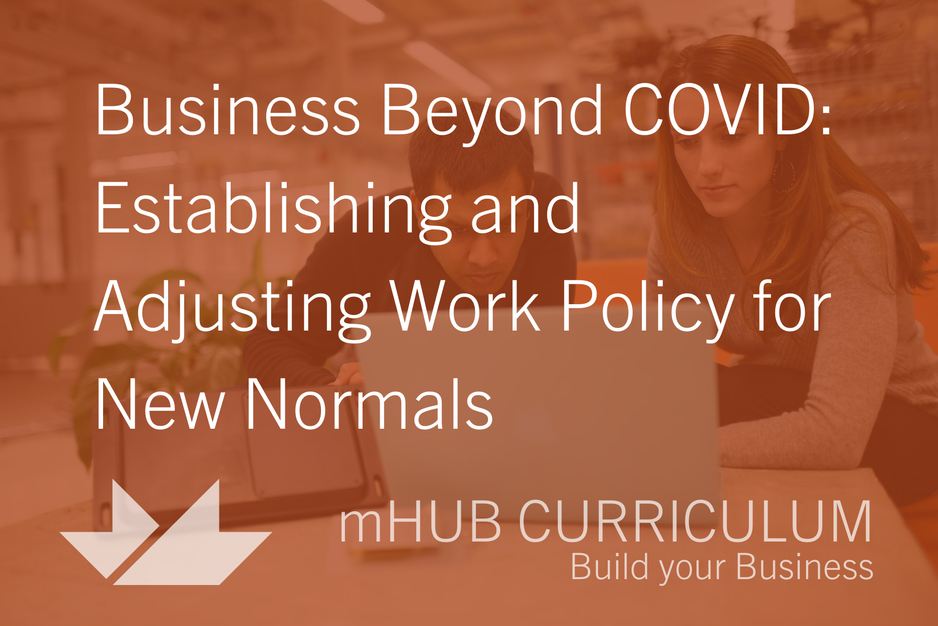Business Beyond COVID: Establishing and Adjusting Work Policy for New Normals