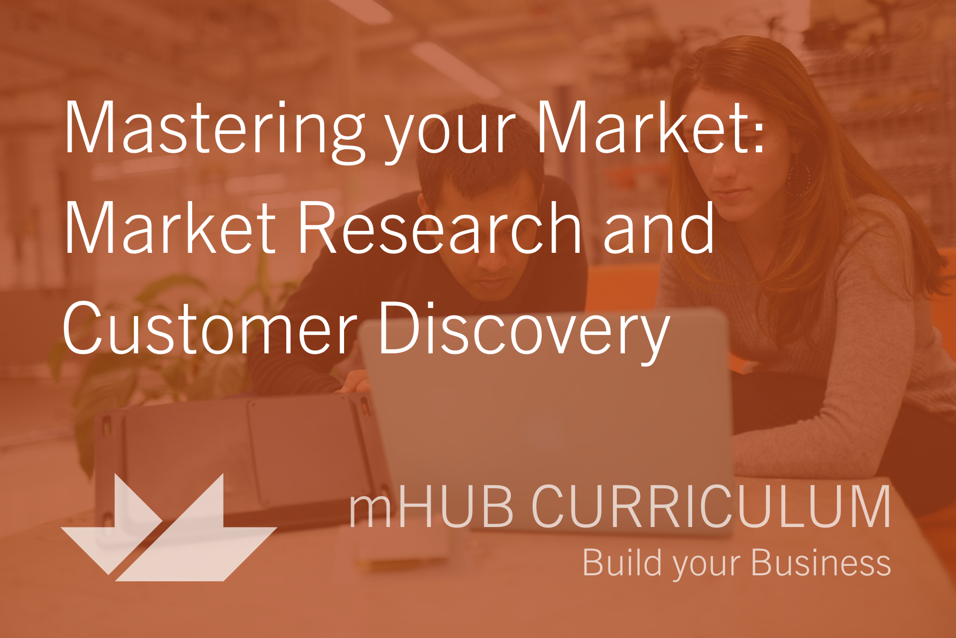 Mastering Your Market: Market Research and Customer Discovery