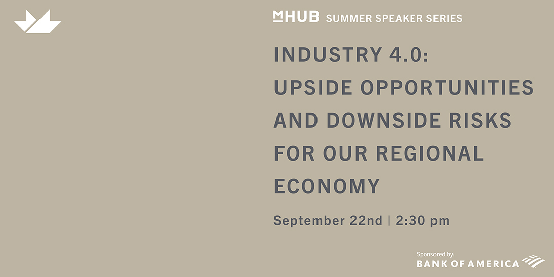Industry 4.0: Upside Opportunities and Downside Risks for our Regional Economy, Sponsored by Bank of America
