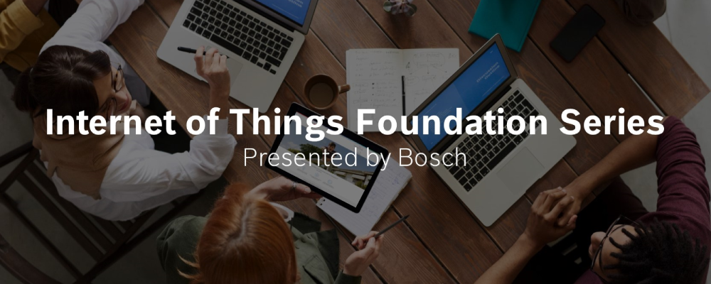 Internet of Things Foundation Series Presented by Bosch