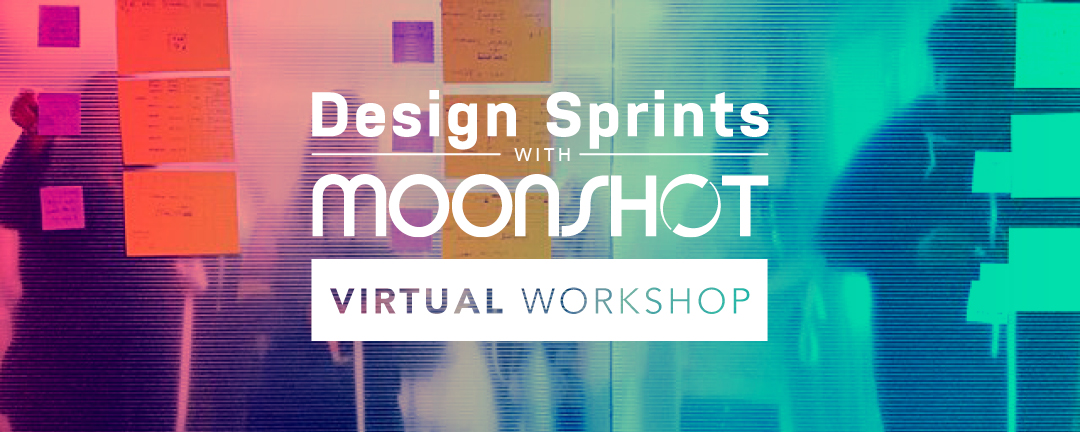 [VIRTUAL WORKSHOP] Design Sprints with Moonshot: Prototyping & Testing