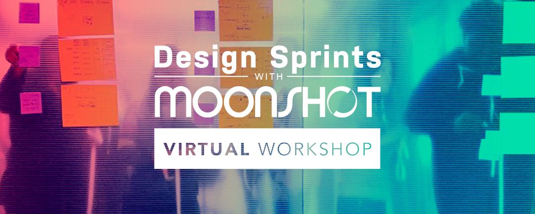 [VIRTUAL WORKSHOP] Design Sprints with Moonshot: Prototyping & Testing